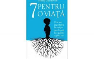 7 pentru o viata de Gabriela Ciucurovschi, psiholog si psihoterapeut Bucuresti
